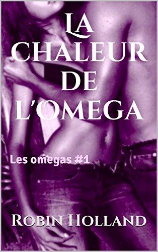 La chaleur de l'Omega: Les omegas #1