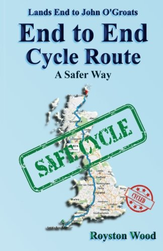 Land's End to John O'Groats End to End Cycle Route A Safer Way por Mr Royston G Wood