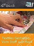 Textiles Gestalten - Vom Stoff zum Rock -...