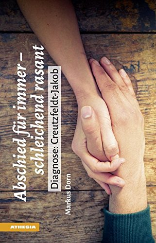 Abschied für immer - schleichend rasant: Diagnose: Creutzfeldt-Jakob par Markus Dorn