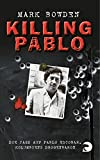 Killing Pablo: Die Jagd auf Pablo Escobar, Kolumbiens Drogenbaron - Mark Bowden