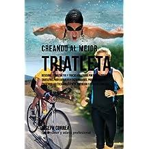 Creando al Mejor Triatleta: Descubre los secretos y trucos utilizados por los mejores triatletas profesionales