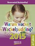Warum wackelt Wackelpudding? 2015: Tages-Abreisskalender