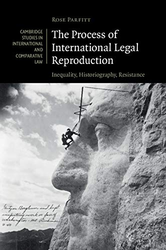 The Process Of International Legal Reproduction: Inequality, Historiography, Resistance (cambridge Studies In International And Comparative Law Book 137) por Rose Parfitt Gratis