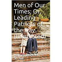 Men of Our Times; Or, Leading Patriots of the Day (Illustrated)