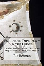 Espionage, Diplomacy & the Lodge: Charles Delafaye and The Secret Department of the Post Office
