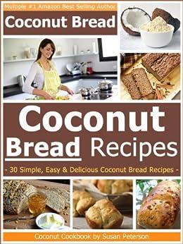 Coconut Bread Recipes - Simple, Easy and Delicious Coconut Bread Recipes (Coconut Bread, Coconut Bread Recipes, Coconut Flour Recipes, Coconut Flour Cookbook, Coconut Book 3) (English Edition) von [Peterson, Susan]