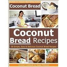 Coconut Bread Recipes - Simple, Easy and Delicious Coconut Bread Recipes (Coconut Bread, Coconut Bread Recipes, Coconut Flour Recipes, Coconut Flour Cookbook, Coconut Book 3) (English Edition)