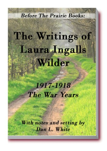 Before the Prairie Books: The Writings of Laura Ingalls Wilder  1917 - 1918: the War Years (English Edition)