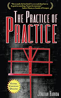The Practice of Practice: How to Boost Your Music Skills (English Edition) van [Harnum, Jonathan]