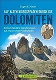 Kriegspfade durch die Dolomiten: Auf alten Kriegspfaden durch die Dolomiten. Ein Wanderführer mit 30 spektakulären Touren in den Dolomiten. Auf ... Dolomiten wandern. (Erlebnis Wandern) - Eugen E. Hüsler