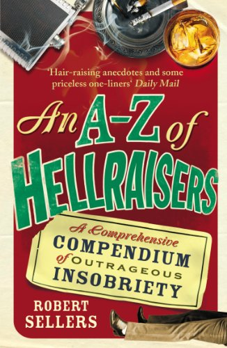 An A-Z of Hellraisers: A Comprehensive Compendium of Outrageous Insobriety (English Edition) -