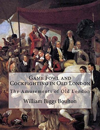 Game Fowl and Cockfighting in Old London: The Amusements of Old London