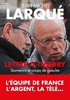 Lettre à Thierry : Souvenirs et coups de gueule par [Larqué, Jean-Michel]