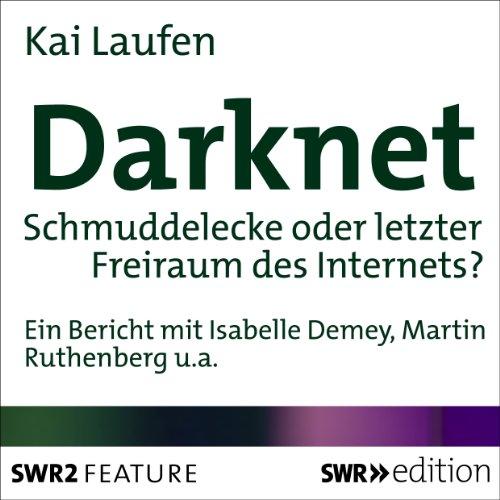 Darknet: Schmuddelecke oder letzter Freiraum des Internets?