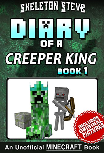 Diary of a Minecraft Creeper King - Book 1: Unofficial Minecraft Books for Kids, Teens, & Nerds - Adventure Fan Fiction Diary Series (Skeleton Steve & ... Collection - Cth'ka the Creeper King)