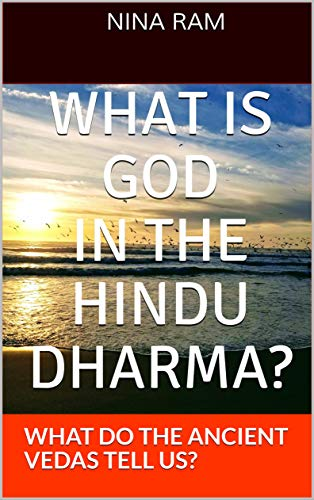 WHAT IS GOD IN THE HINDU DHARMA?: WHAT DO THE ANCIENT VEDAS ...