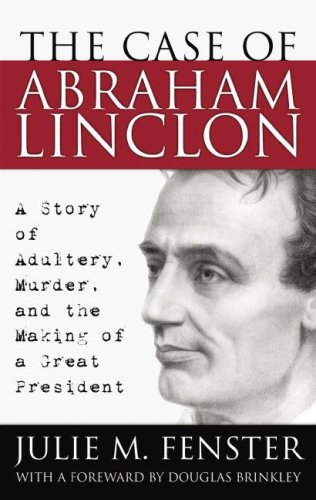 The Case of Abraham Lincoln: A Story of Adultery, Murder and the Making of a Great President