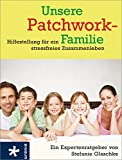 Unsere Patchwork-Familie: Hilfestellung für ein stressfreies Zusammenleben