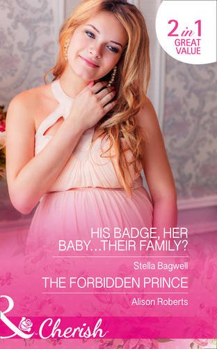 book cover of His Badge, Her Baby...Their Family? / The Forbidden Prince