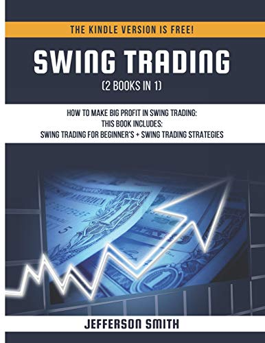 Swing Trading (2 Books in 1): How to Make Big Profit in Swing Trading - Swing Trading for Beginner's + Swing Trading Strategies