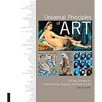 Universal Principles of Art : 100 Key Concepts for Understanding, Analyzing, and Practicing Art