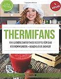 Thermifans: 100 leckere Smoothies Rezepte für das Küchenwunder (Thermifans VIP)