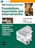Foundations, Basements and External Works: Performance, Diagnosis, Maintenance, Repair and the Avoidance of Defects (Br 440) (Bre Building Elements 440 440)