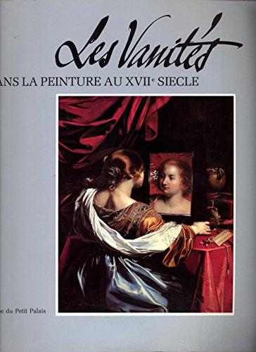 Les vanités dans la peinture au XVIIe siècle. Méditations sur la richesse, le dénuement et la rédemption. Sous la direction d'Alain Tapié.