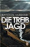Die Treibjagd: Roman von Antonin Varenne