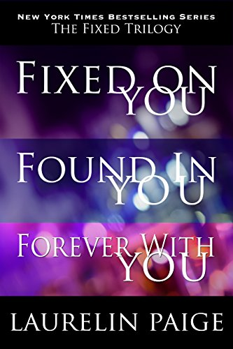 Buchseite und Rezensionen zu 'The Fixed Trilogy: Fixed on You, Found in You, Forever with You (English Edition)' von Laurelin Paige
