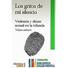 Los gritos de mi silencio: Violencia y Abuso Sexual en la infancia