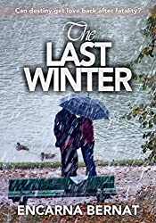 The last winter: Can destiny get love back after fatality? (English Edition)