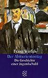 Der Abituriententag: Die Geschichte einer Jugendschuld (Franz Werfel, Gesammelte Werke in Einzelbänden (Taschenbuchausgabe), Band 29455)