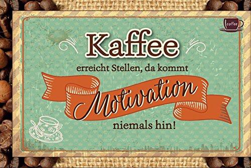 Kaffee erreicht Stellen, da kommt Motivation niemals hin!: Kaffeekarte
