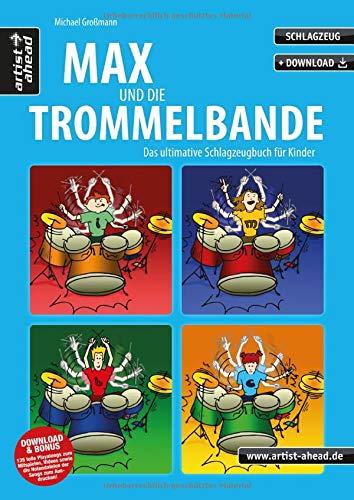 Max und die Trommelbande: Das ultimative Schlagzeugbuch für Kinder (inkl. Download). Lehrbuch. Schlagzeugschule. Unterricht für Anfänger. Einfach Schlagzeug lernen. Musiknoten.