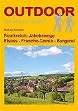 Frankreich: Jakobswege Elsass - Franche-Comté - Burgund (Der Weg ist das Ziel, Band 325)