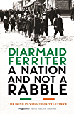A Nation and not a Rabble: The Irish Revolution 1913-23