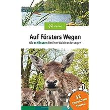 Auf Försters Wegen: Die beliebtesten Berliner Waldwanderungen