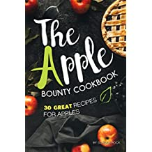 The Apple Bounty Cookbook: 30 Great Recipes for Apples (English Edition)