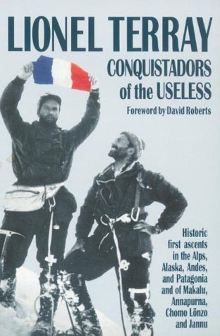 [(Conquistadors of the Useless: From the Alps to Annapurna)] [ By (author) Lionel Terray, Translated by Geoffrey Sutton ] [April, 2001]