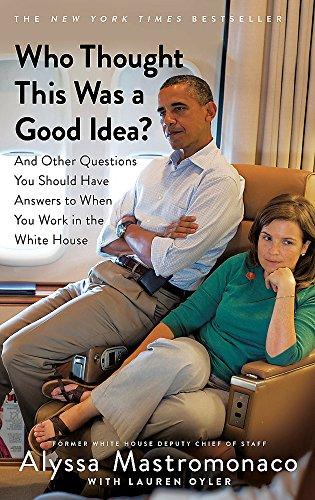 Who Thought This Was a Good Idea?: And Other Questions You Should Have Answers to When You Work in the White House por Alyssa Mastromonaco