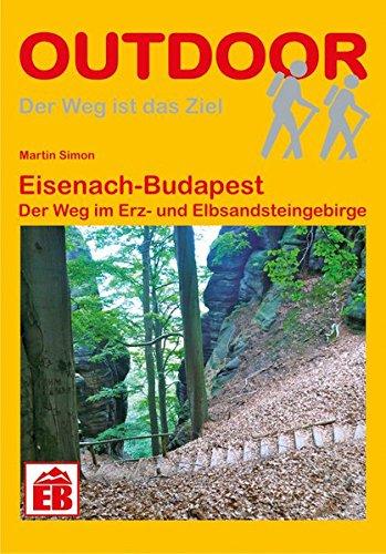 Eisenach - Budapest: Der Weg im Erz- und Elbsandsteingebirge (Der Weg ist das Ziel)