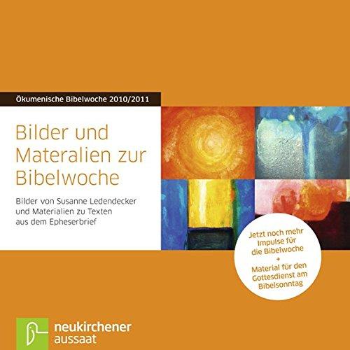 Bilder und Materialien zur Bibelwoche: Bilder von Susanne Ledendecker und Materialien zu Texten aus dem Epheserbrief. Ökumenische Bibelwoche 2010/2011