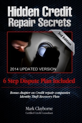 Hidden Credit Repair Secrets: Step-by-Step 6 Letter Dispute Plan Included by Mark Clayborne (2010-11-10)