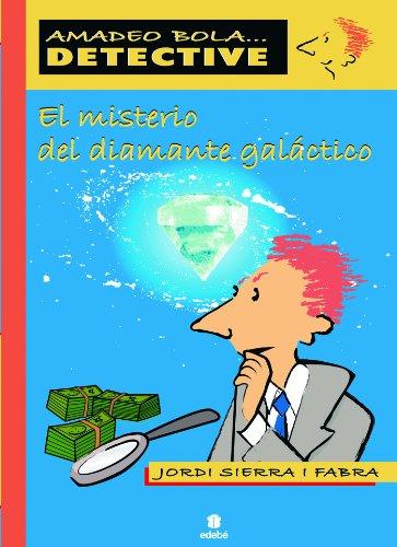 El misterio del diamante galáctico (AMADEO BOLA ... DETECTIVE)