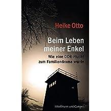 Beim Leben meiner Enkel: Wie eine DDR-Flucht zum Familiendrama wurde (Zeitgeschichte)
