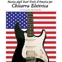 Musica degli Stati Uniti d'America per Chitarra Elettrica: 10 Canzoni Patriottiche