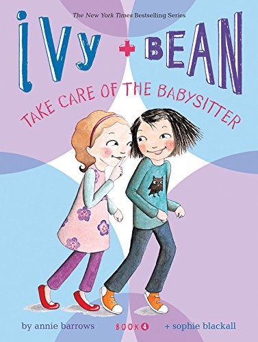 Ivy + Bean Take Care of the Babysitter por Annie Barrows