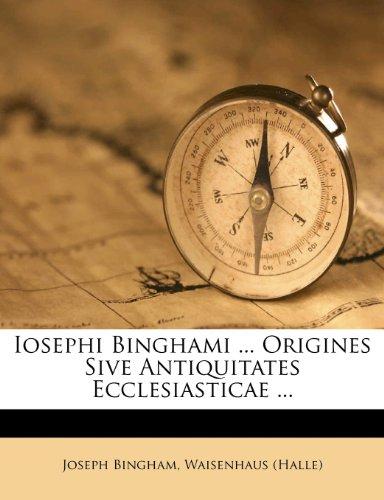 Iosephi Binghami ... Origines Sive Antiquitates Ecclesiasticae ...
